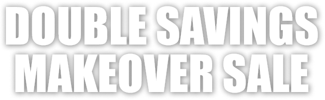 Double Saving Makeover Sale!