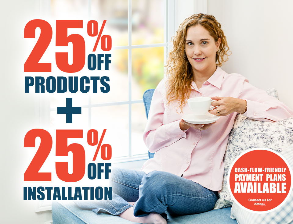 25% off product + 25% off installation